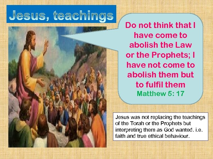Do not think that I have come to abolish the Law or the Prophets;