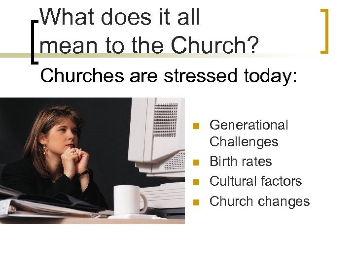 What does it all mean to the Church? Churches are stressed today: n n