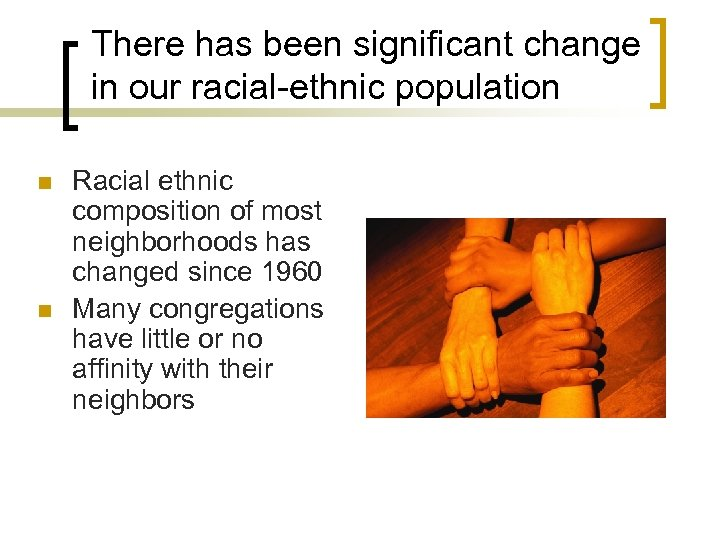 There has been significant change in our racial-ethnic population n n Racial ethnic composition