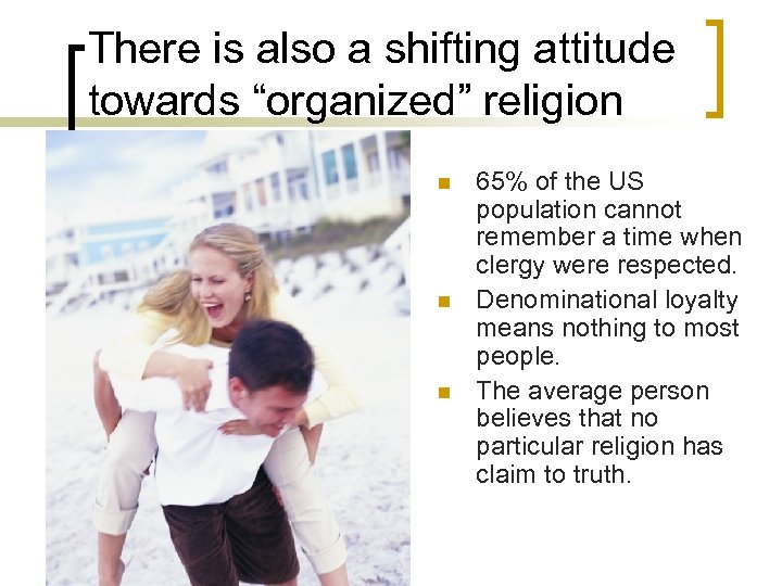"""There is also a shifting attitude towards """"organized"""" religion n 65% of the US"""