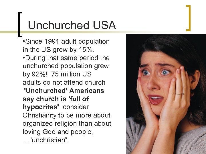 Unchurched USA • Since 1991 adult population in the US grew by 15%. •