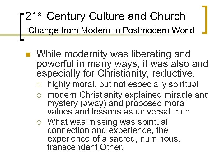 21 st Century Culture and Church Change from Modern to Postmodern World n While