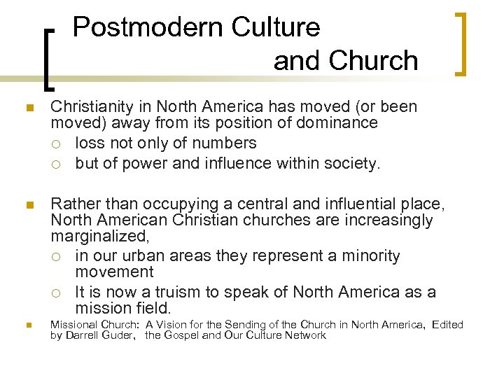 Postmodern Culture and Church n Christianity in North America has moved (or been moved)