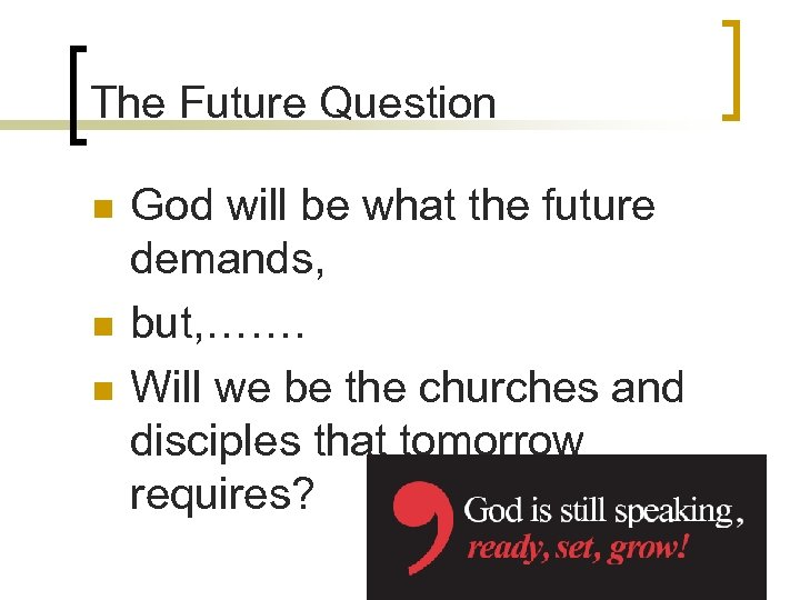 The Future Question n God will be what the future demands, but, ……. Will