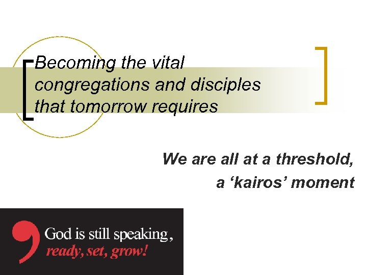 Becoming the vital congregations and disciples that tomorrow requires We are all at a