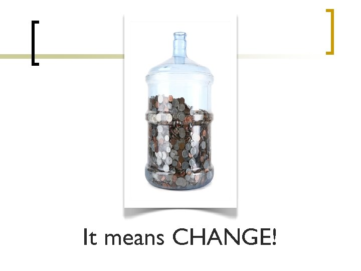 It means CHANGE!
