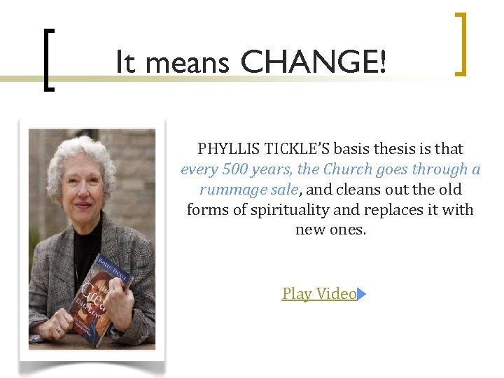 It means CHANGE! PHYLLIS TICKLE'S basis thesis is that every 500 years, the Church