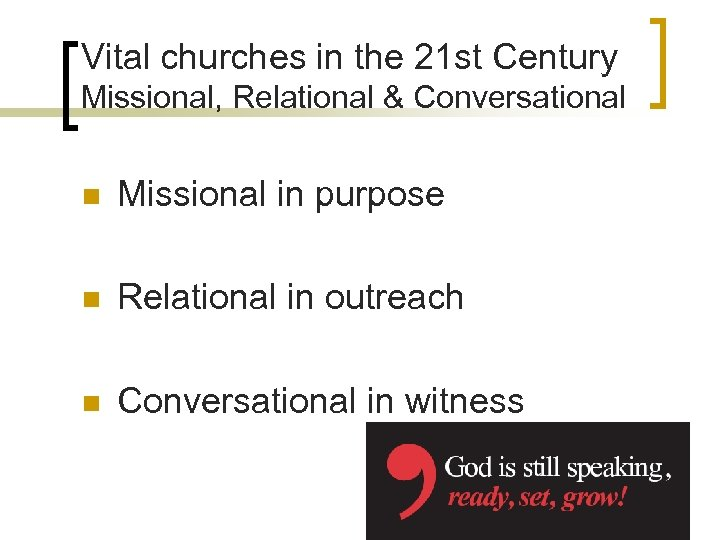 Vital churches in the 21 st Century Missional, Relational & Conversational n Missional in