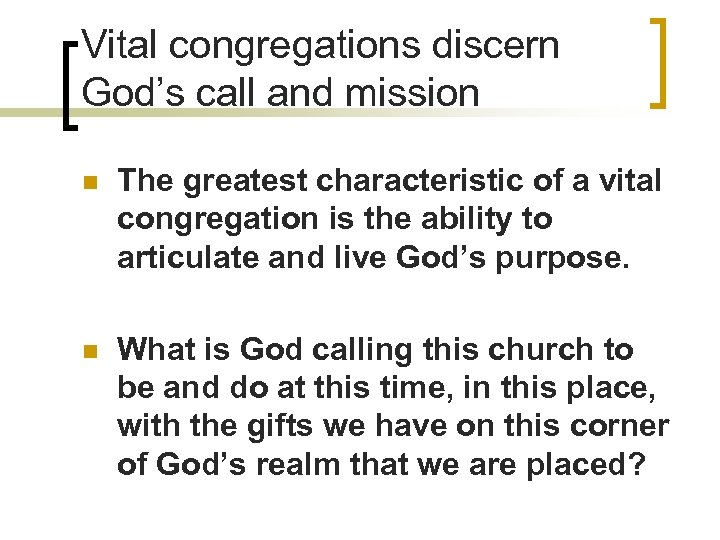 Vital congregations discern God's call and mission n The greatest characteristic of a vital