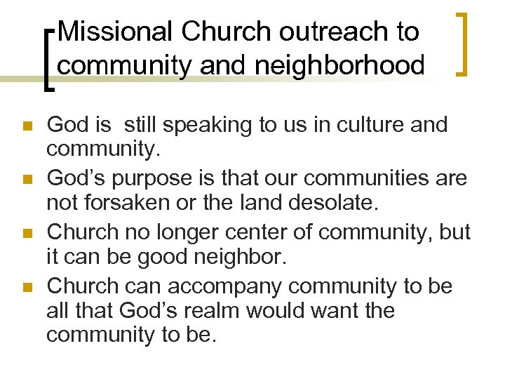 Missional Church outreach to community and neighborhood n n God is still speaking to