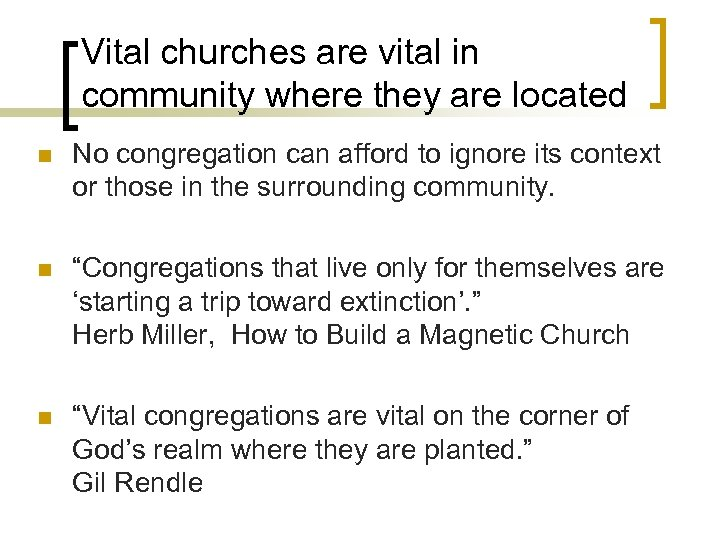 Vital churches are vital in community where they are located n No congregation can