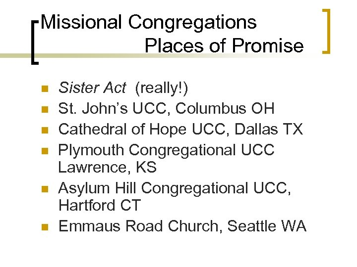 Missional Congregations Places of Promise n n n Sister Act (really!) St. John's UCC,