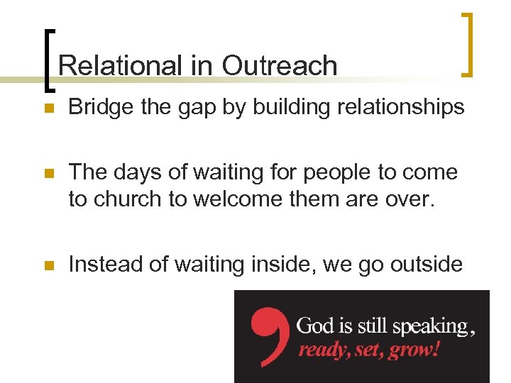 Relational in Outreach n Bridge the gap by building relationships n The days of