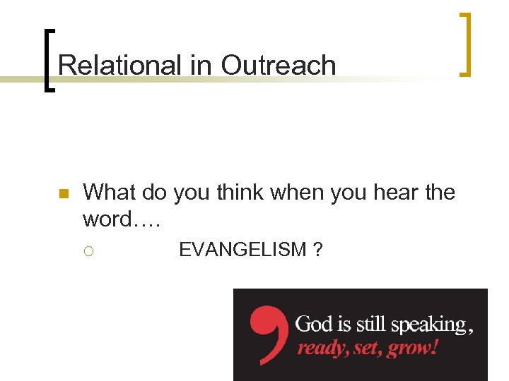 Relational in Outreach n What do you think when you hear the word…. ¡