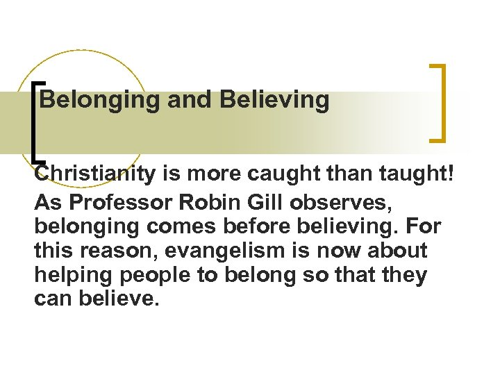 Belonging and Believing Christianity is more caught than taught! As Professor Robin Gill observes,
