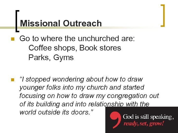 Missional Outreach n Go to where the unchurched are: Coffee shops, Book stores Parks,