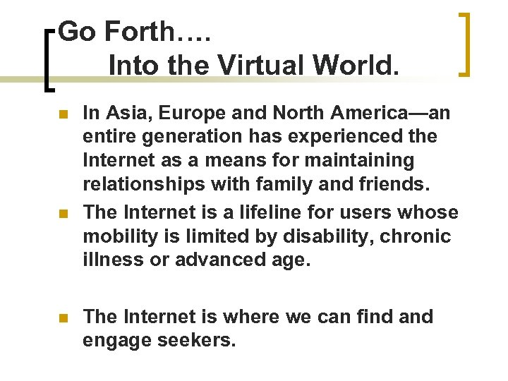 Go Forth…. Into the Virtual World. n n n In Asia, Europe and North