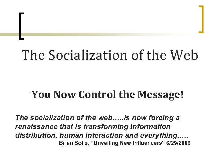 The Socialization of the Web You Now Control the Message! The socialization of the