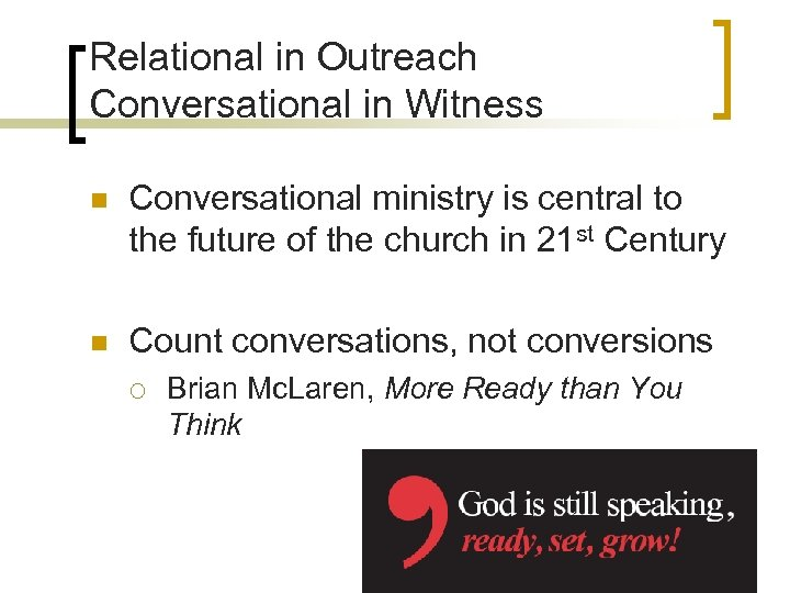 Relational in Outreach Conversational in Witness n Conversational ministry is central to the future