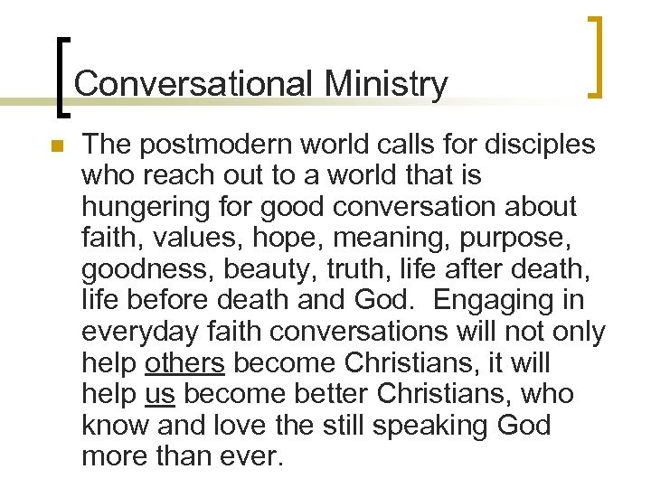 Conversational Ministry n The postmodern world calls for disciples who reach out to a