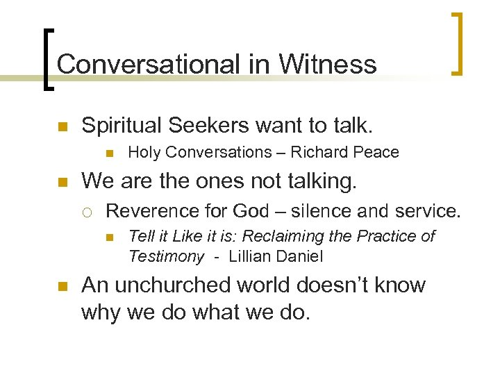 Conversational in Witness n Spiritual Seekers want to talk. n n We are the