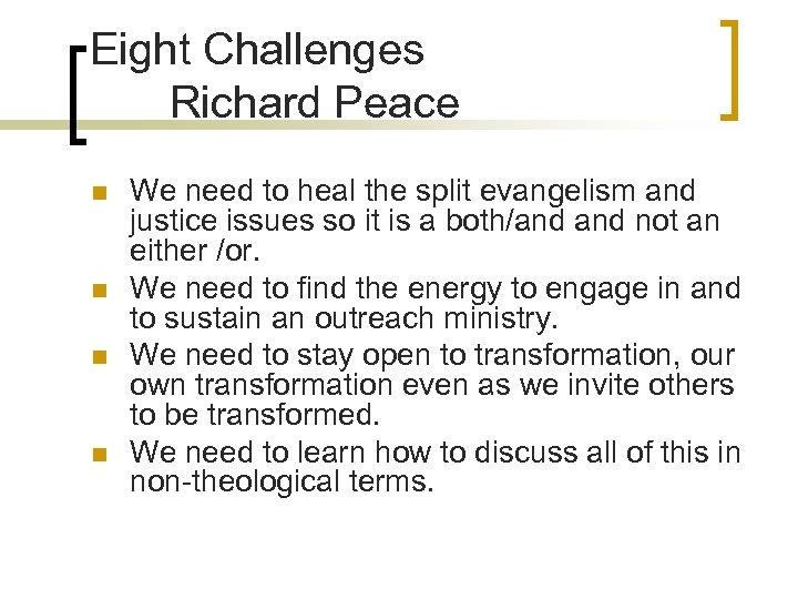 Eight Challenges Richard Peace n n We need to heal the split evangelism and