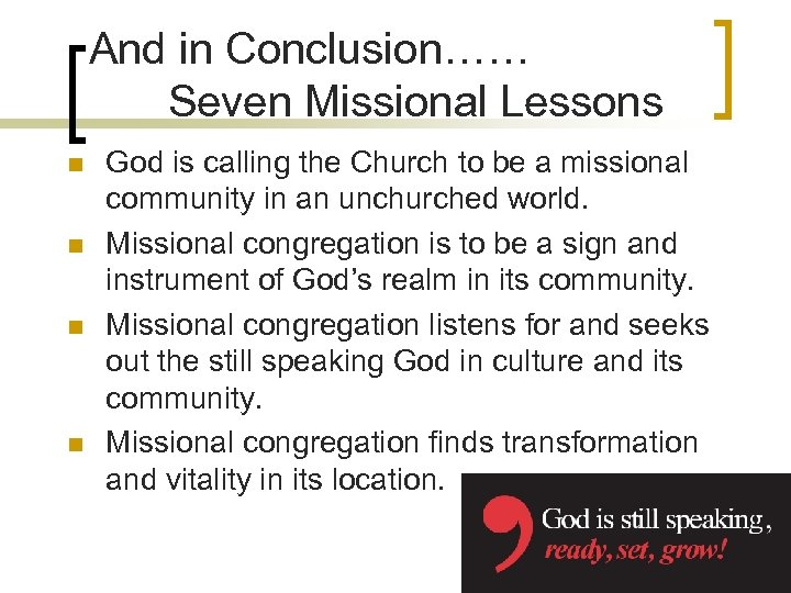 And in Conclusion…… Seven Missional Lessons n n God is calling the Church to