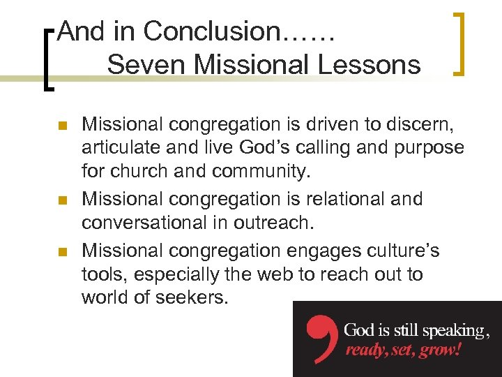 And in Conclusion…… Seven Missional Lessons n n n Missional congregation is driven to
