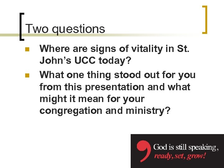 Two questions n n Where are signs of vitality in St. John's UCC today?