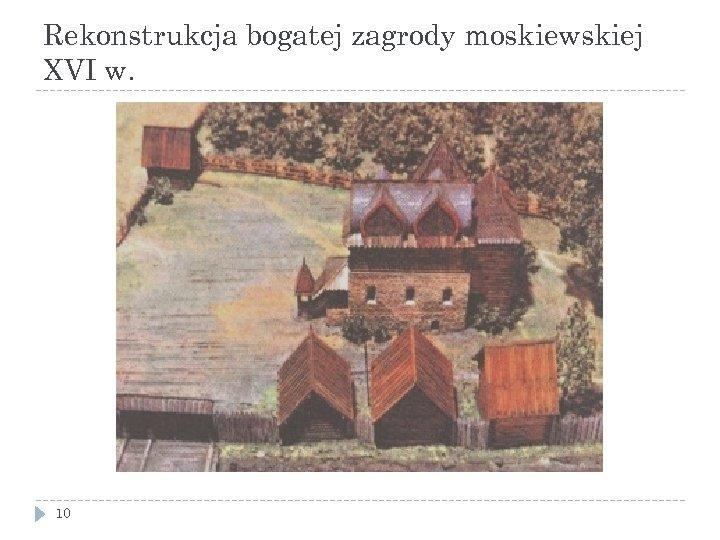 Rekonstrukcja bogatej zagrody moskiewskiej XVI w. 10