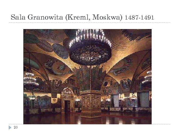 Sala Granowita (Kreml, Moskwa) 1487 -1491 20