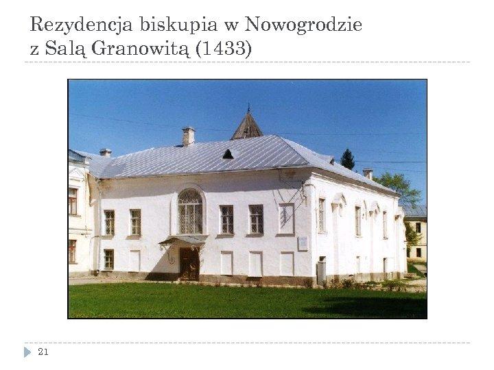 Rezydencja biskupia w Nowogrodzie z Salą Granowitą (1433) 21