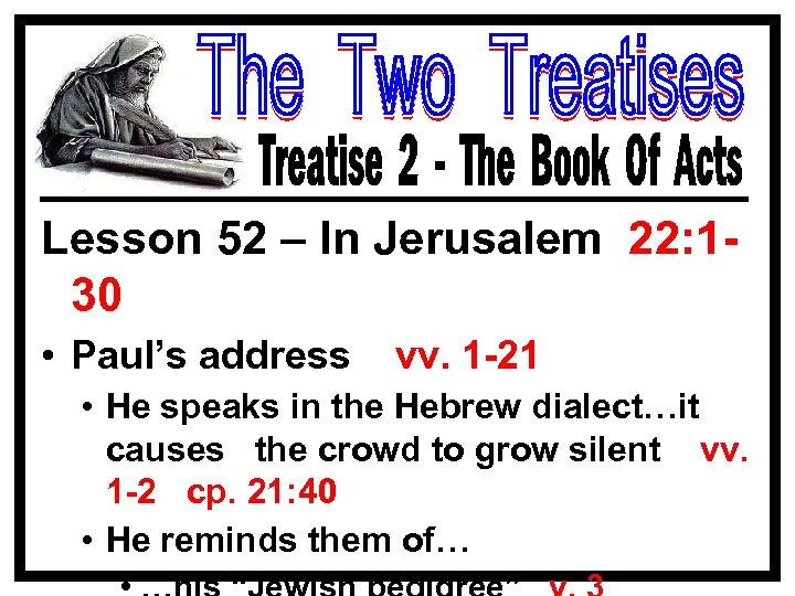 Lesson 52 – In Jerusalem 22: 130 • Paul's address vv. 1 -21 •