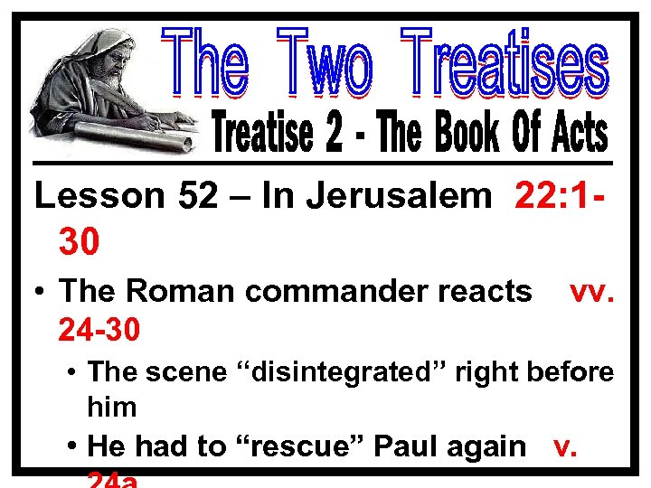 Lesson 52 – In Jerusalem 22: 130 • The Roman commander reacts 24 -30