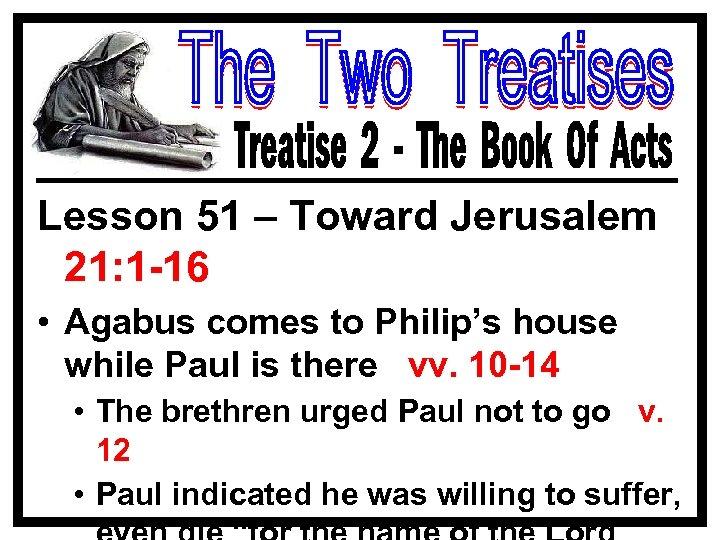 Lesson 51 – Toward Jerusalem 21: 1 -16 • Agabus comes to Philip's house
