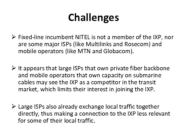 Challenges Fixed-line incumbent NITEL is not a member of the IXP, nor are some
