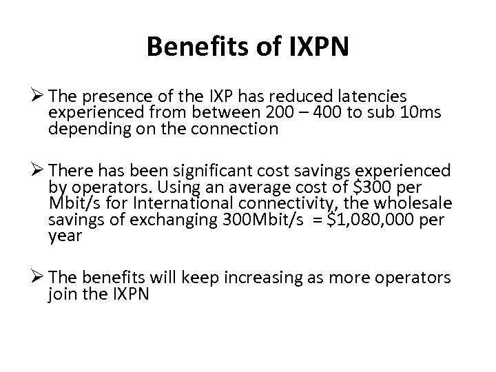 Benefits of IXPN The presence of the IXP has reduced latencies experienced from between