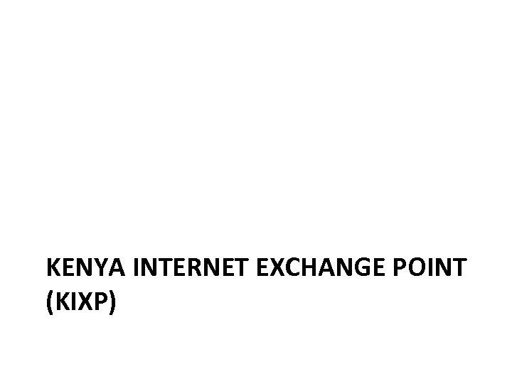 KENYA INTERNET EXCHANGE POINT (KIXP)