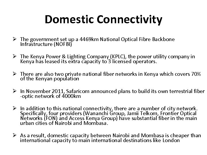 Domestic Connectivity The government set up a 4469 km National Optical Fibre Backbone Infrastructure