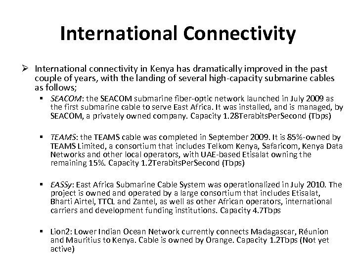 International Connectivity International connectivity in Kenya has dramatically improved in the past couple of