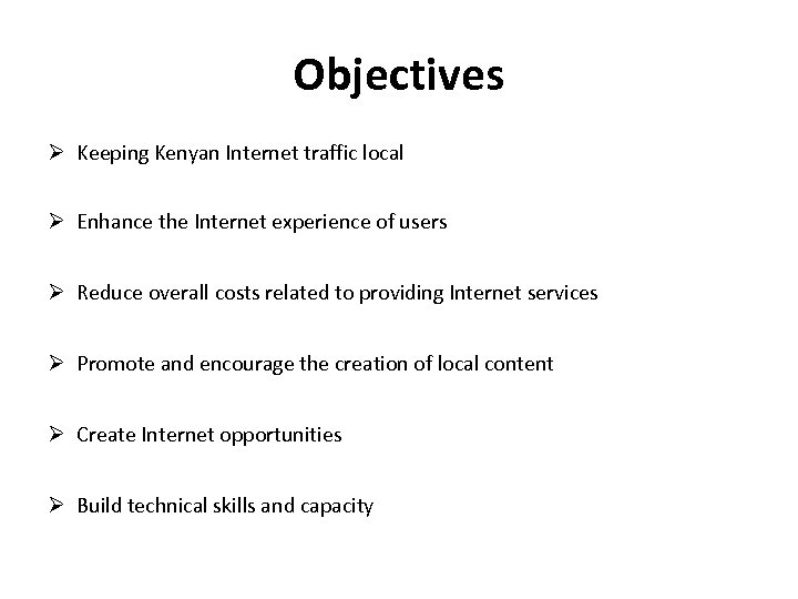 Objectives Keeping Kenyan Internet traffic local Enhance the Internet experience of users Reduce overall