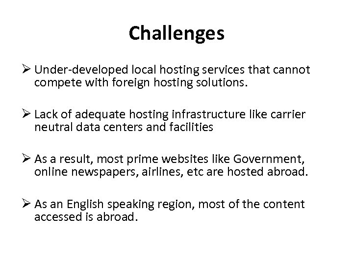 Challenges Under-developed local hosting services that cannot compete with foreign hosting solutions. Lack of