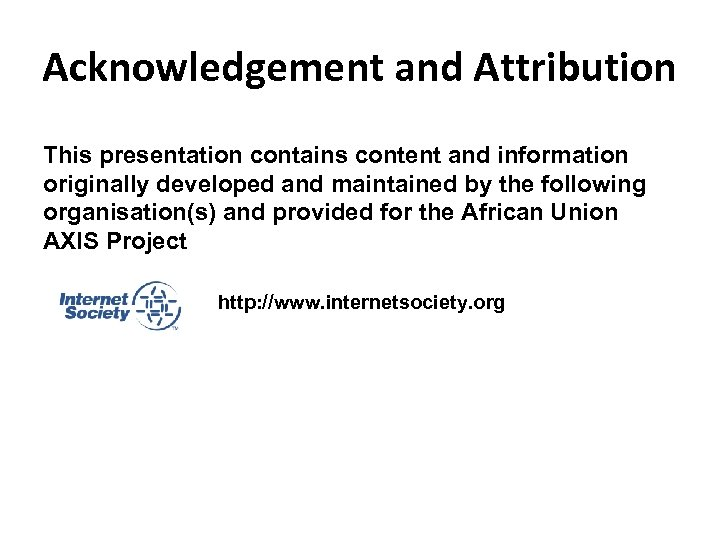 Acknowledgement and Attribution This presentation contains content and information originally developed and maintained by