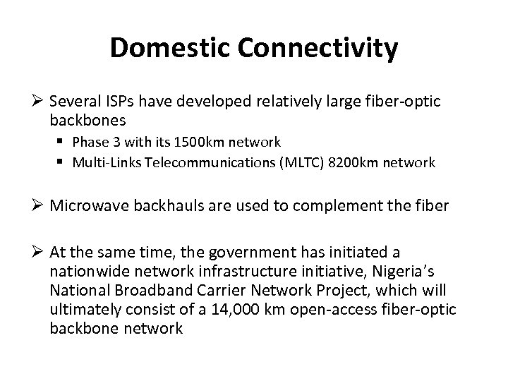 Domestic Connectivity Several ISPs have developed relatively large fiber-optic backbones Phase 3 with its