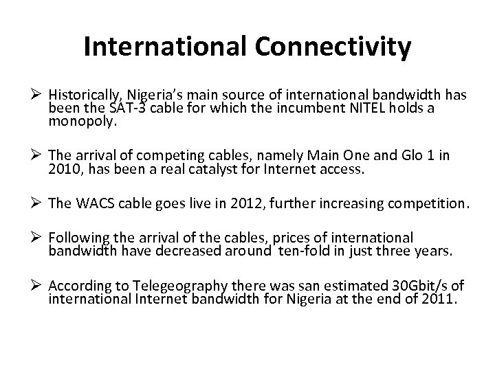 International Connectivity Historically, Nigeria's main source of international bandwidth has been the SAT-3 cable