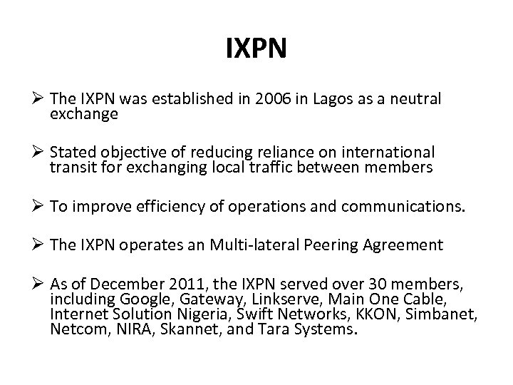 IXPN The IXPN was established in 2006 in Lagos as a neutral exchange Stated
