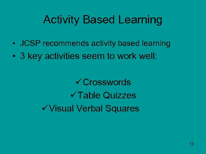 Activity Based Learning • JCSP recommends activity based learning • 3 key activities seem