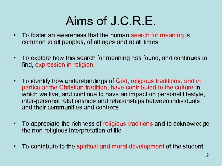 Aims of J. C. R. E. • To foster an awareness that the human