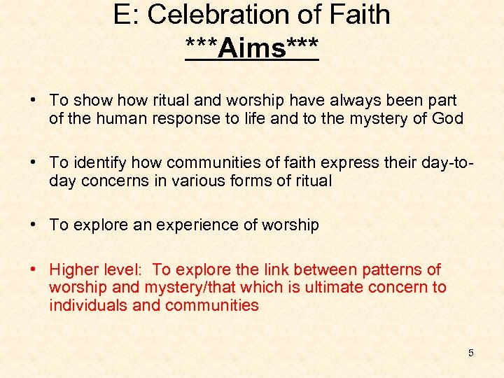 E: Celebration of Faith ***Aims*** • To show ritual and worship have always been