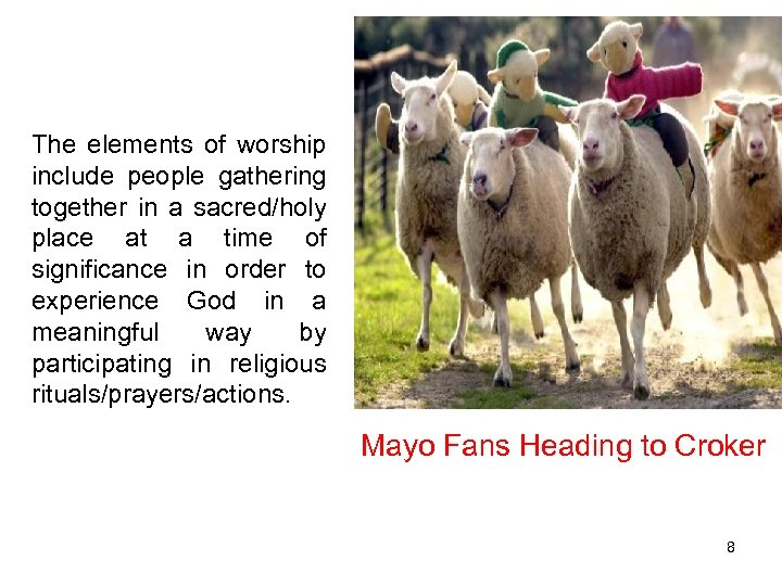 The elements of worship include people gathering together in a sacred/holy place at a